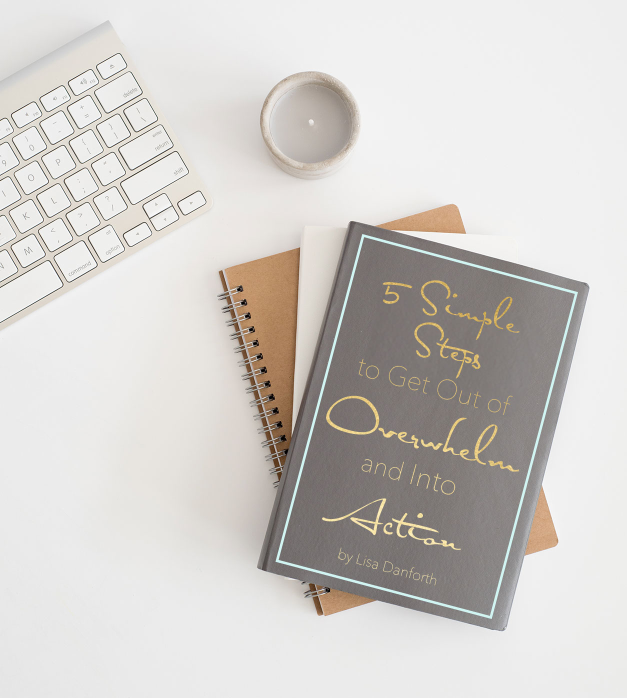5 Simple Steps to Get Out of Overwhelm and Into Action